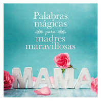 Palabras mágicas para madres maravillosas