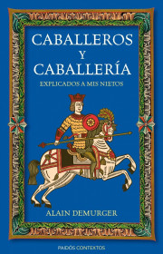 portada_caballeros-y-caballeria-explicados-a-mis-nietos_alain-demurger_201505261224.jpg